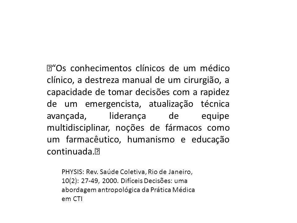 """""""Os conhecimentos clínicos de um médico clínico, a destreza manual de um cirurgião, a capacidade de tomar decisões com a rapidez de um emergencista, atualização técnica avançada, liderança de equipe multidisciplinar, noções de fármacos como um farmacêutico, humanismo e educação continuada."""" PHYSIS: Rev."""