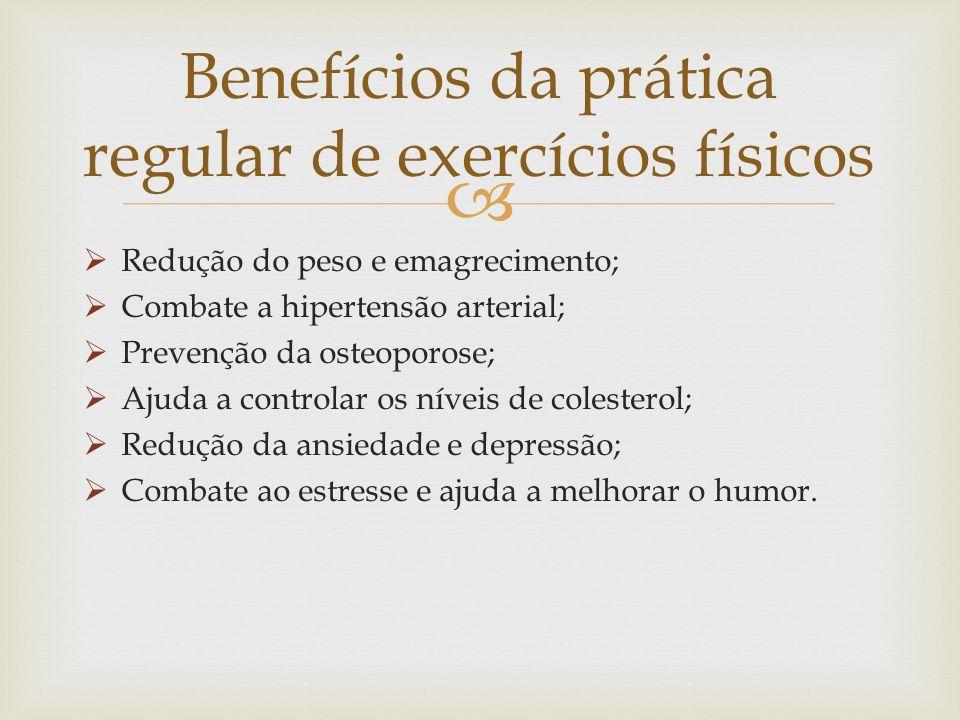 Redução do peso e emagrecimento; Combate a hipertensão arterial; Prevenção da osteoporose; Ajuda a controlar os níveis de colesterol; Redução da ansiedade e depressão; Combate ao estresse e ajuda a melhorar o humor.