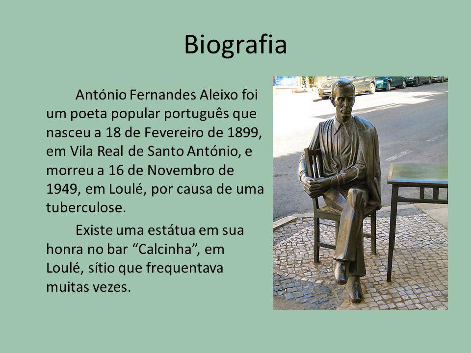 Biografia António Fernandes Aleixo foi um poeta popular português que nasceu a 18 de Fevereiro de 1899, em Vila Real de Santo António, e morreu a 16 d