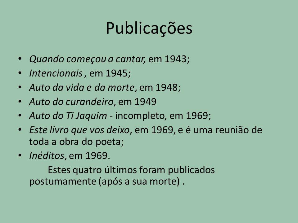 Publicações Quando começou a cantar, em 1943; Intencionais, em 1945; Auto da vida e da morte, em 1948; Auto do curandeiro, em 1949 Auto do Ti Jaquim -
