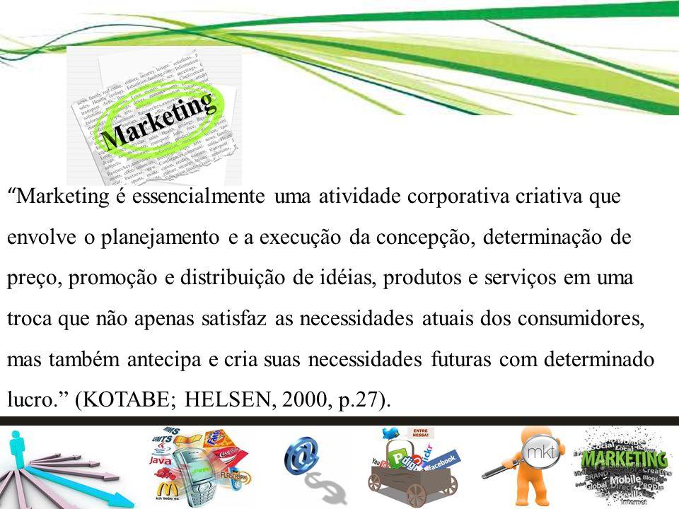 Marketing é essencialmente uma atividade corporativa criativa que envolve o planejamento e a execução da concepção, determinação de preço, promoção e