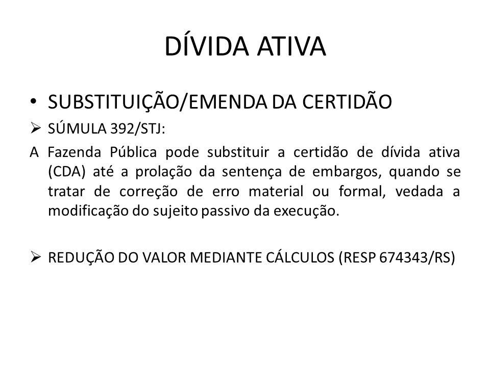 DÍVIDA ATIVA SUBSTITUIÇÃO/EMENDA DA CERTIDÃO SÚMULA 392/STJ: A Fazenda Pública pode substituir a certidão de dívida ativa (CDA) até a prolação da sent