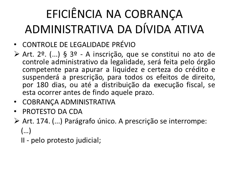 EFICIÊNCIA NA COBRANÇA ADMINISTRATIVA DA DÍVIDA ATIVA CONTROLE DE LEGALIDADE PRÉVIO Art. 2º. (...) § 3º - A inscrição, que se constitui no ato de cont
