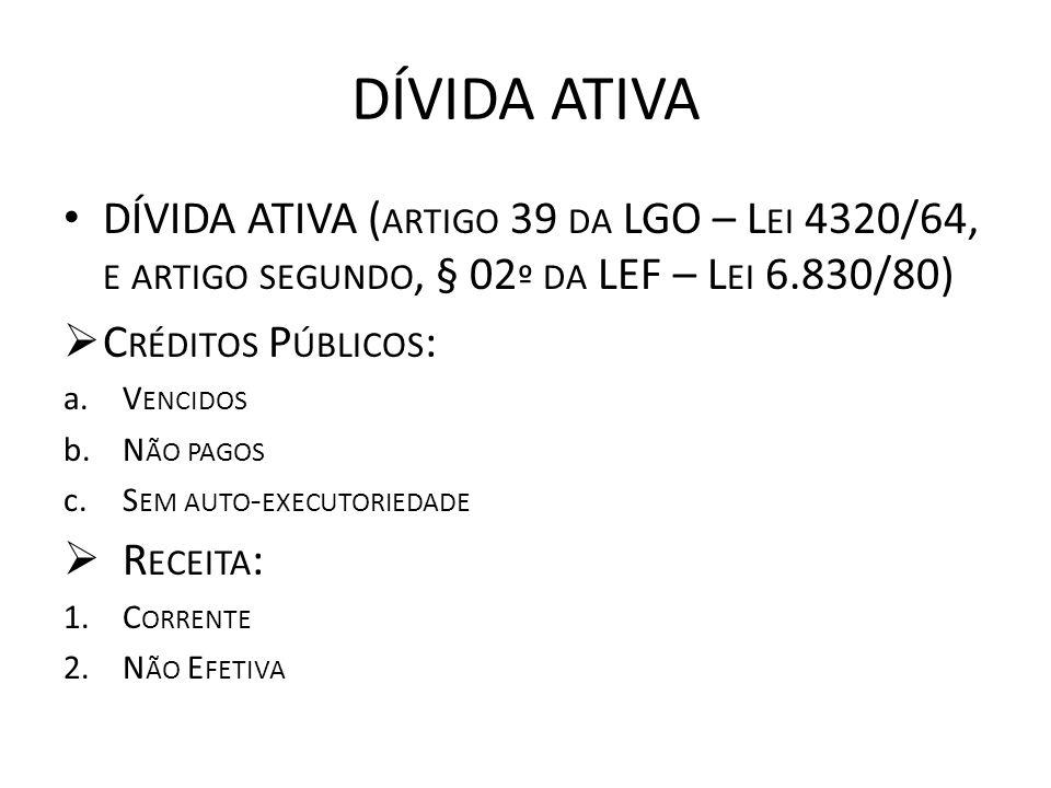 DÍVIDA ATIVA DÍVIDA ATIVA ( ARTIGO 39 DA LGO – L EI 4320/64, E ARTIGO SEGUNDO, § 02 º DA LEF – L EI 6.830/80) C RÉDITOS P ÚBLICOS : a.V ENCIDOS b.N ÃO