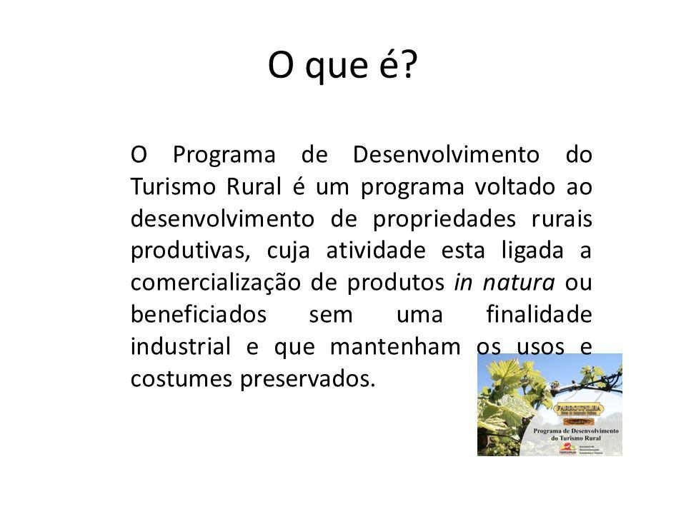 O que é? O Programa de Desenvolvimento do Turismo Rural é um programa voltado ao desenvolvimento de propriedades rurais produtivas, cuja atividade est