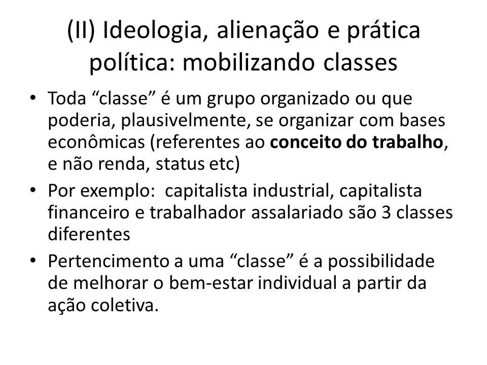 (II) Ideologia, alienação e prática política: mobilizando classes Toda classe é um grupo organizado ou que poderia, plausivelmente, se organizar com b