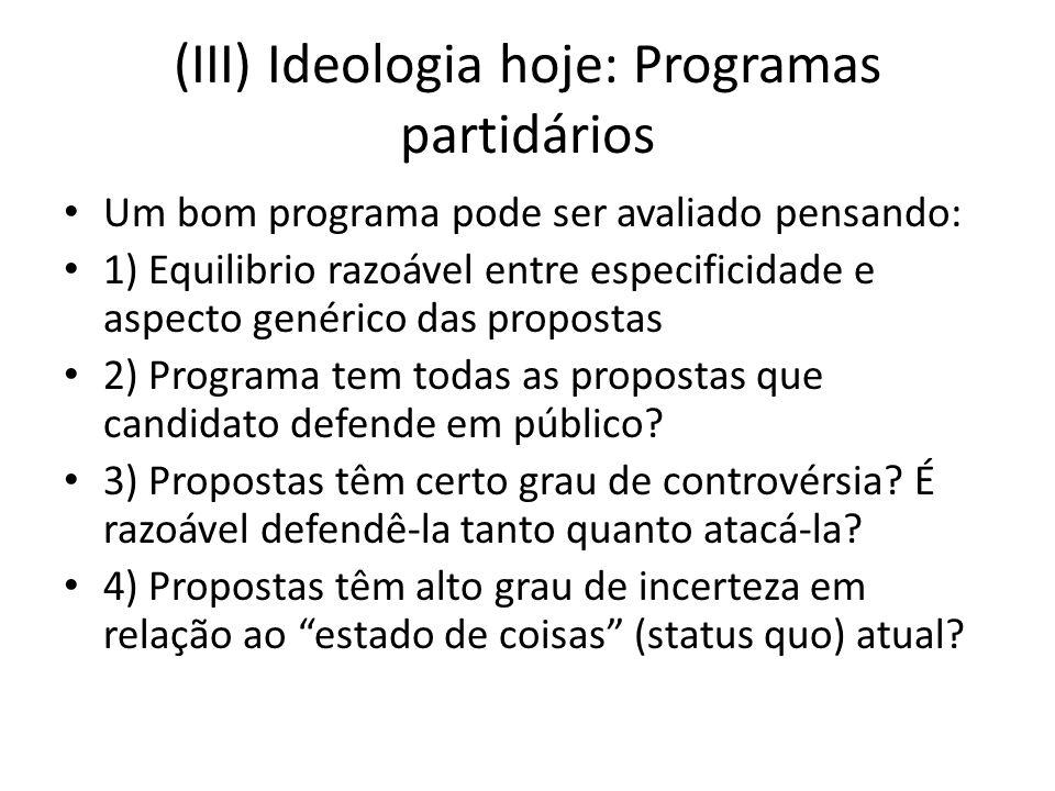 (III) Ideologia hoje: Programas partidários Um bom programa pode ser avaliado pensando: 1) Equilibrio razoável entre especificidade e aspecto genérico