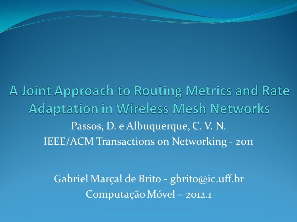 Gabriel Marçal de Brito - gbrito@ic.uff.br Computação Móvel – 2012.1 Passos, D. e Albuquerque, C. V. N. IEEE/ACM Transactions on Networking - 2011