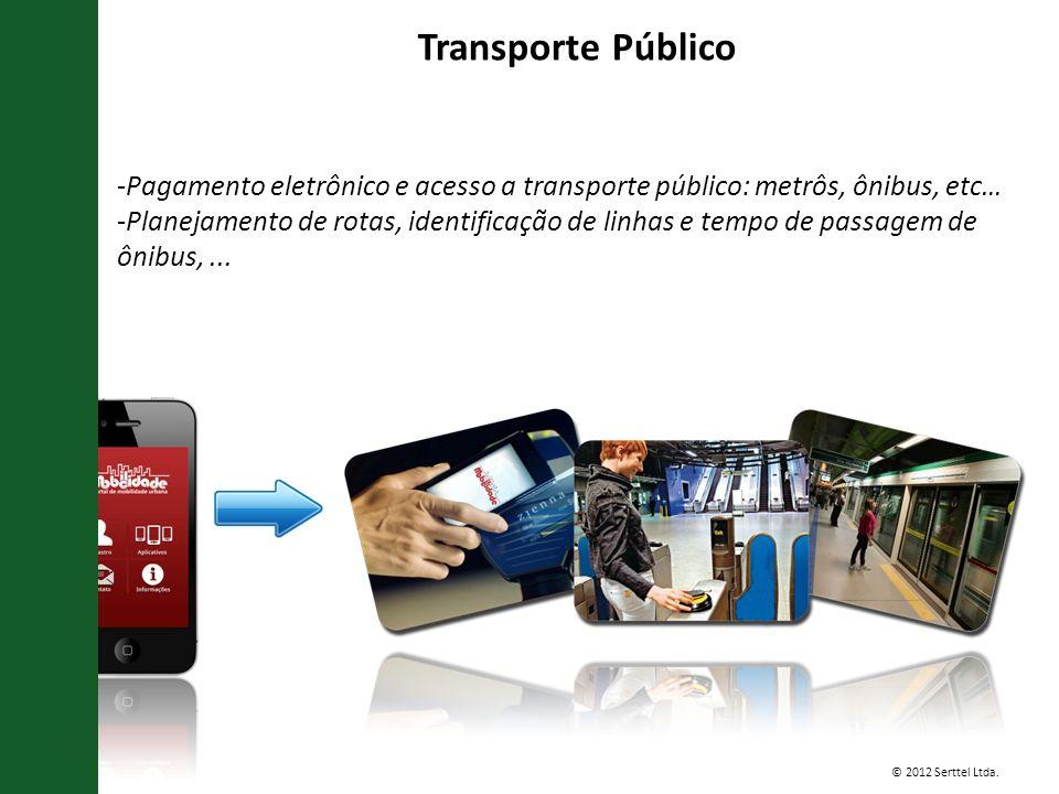 © 2012 Serttel Ltda. -Pagamento eletrônico e acesso a transporte público: metrôs, ônibus, etc… -Planejamento de rotas, identificação de linhas e tempo