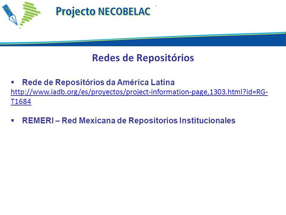 Redes de Repositórios Rede de Repositórios da América Latina http://www.iadb.org/es/proyectos/project-information-page,1303.html?id=RG- T1684 REMERI – Red Mexicana de Repositorios Institucionales