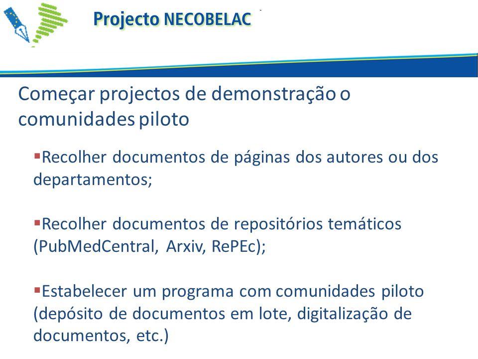 Recolher documentos de páginas dos autores ou dos departamentos; Recolher documentos de repositórios temáticos (PubMedCentral, Arxiv, RePEc); Estabelecer um programa com comunidades piloto (depósito de documentos em lote, digitalização de documentos, etc.) Começar projectos de demonstração o comunidades piloto