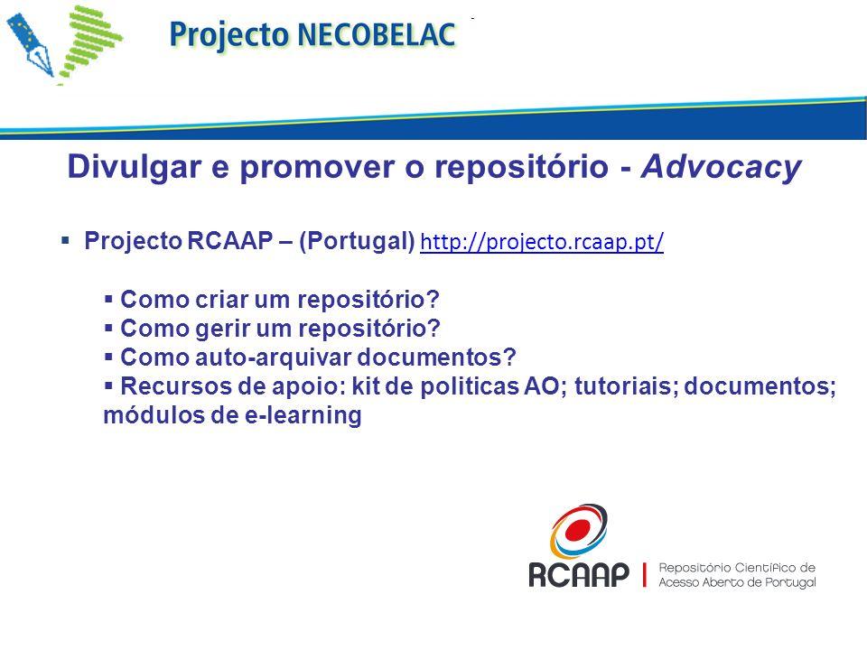 Divulgar e promover o repositório - Advocacy Projecto RCAAP – (Portugal) http://projecto.rcaap.pt/ http://projecto.rcaap.pt/ Como criar um repositório.