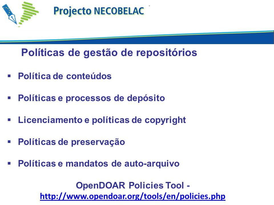 Políticas de gestão de repositórios Política de conteúdos Políticas e processos de depósito Licenciamento e políticas de copyright Políticas de preservação Políticas e mandatos de auto-arquivo OpenDOAR Policies Tool - http://www.opendoar.org/tools/en/policies.php http://www.opendoar.org/tools/en/policies.php
