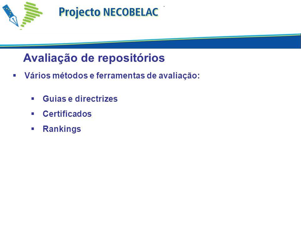Avaliação de repositórios Vários métodos e ferramentas de avaliação: Guias e directrizes Certificados Rankings