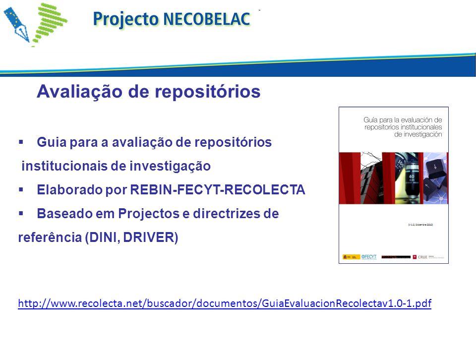 Avaliação de repositórios Guia para a avaliação de repositórios institucionais de investigação Elaborado por REBIN-FECYT-RECOLECTA Baseado em Projectos e directrizes de referência (DINI, DRIVER) http://www.recolecta.net/buscador/documentos/GuiaEvaluacionRecolectav1.0-1.pdf