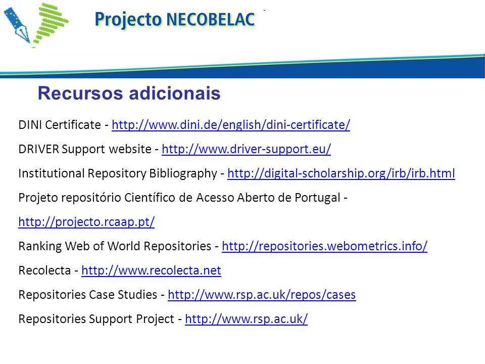 Recursos adicionais DINI Certificate - http://www.dini.de/english/dini-certificate/http://www.dini.de/english/dini-certificate/ DRIVER Support website - http://www.driver-support.eu/http://www.driver-support.eu/ Institutional Repository Bibliography - http://digital-scholarship.org/irb/irb.htmlhttp://digital-scholarship.org/irb/irb.html Projeto repositório Científico de Acesso Aberto de Portugal - http://projecto.rcaap.pt/ http://projecto.rcaap.pt/ Ranking Web of World Repositories - http://repositories.webometrics.info/http://repositories.webometrics.info/ Recolecta - http://www.recolecta.nethttp://www.recolecta.net Repositories Case Studies - http://www.rsp.ac.uk/repos/caseshttp://www.rsp.ac.uk/repos/cases Repositories Support Project - http://www.rsp.ac.uk/http://www.rsp.ac.uk/