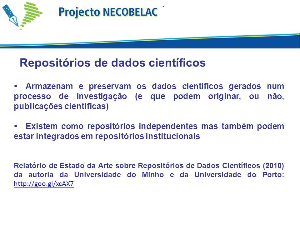 Repositórios de dados científicos Armazenam e preservam os dados científicos gerados num processo de investigação (e que podem originar, ou não, publicações científicas) Existem como repositórios independentes mas também podem estar integrados em repositórios institucionais Relatório de Estado da Arte sobre Repositórios de Dados Científicos (2010) da autoria da Universidade do Minho e da Universidade do Porto: http://goo.gl/xcAX7 http://goo.gl/xcAX7