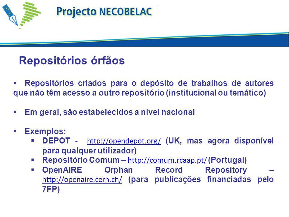 Repositórios órfãos Repositórios criados para o depósito de trabalhos de autores que não têm acesso a outro repositório (institucional ou temático) Em geral, são estabelecidos a nível nacional Exemplos: DEPOT - http://opendepot.org/ (UK, mas agora disponível para qualquer utilizador) http://opendepot.org/ Repositório Comum – http://comum.rcaap.pt/ (Portugal) http://comum.rcaap.pt/ OpenAIRE Orphan Record Repository – http://openaire.cern.ch/ (para publicações financiadas pelo 7FP) http://openaire.cern.ch/