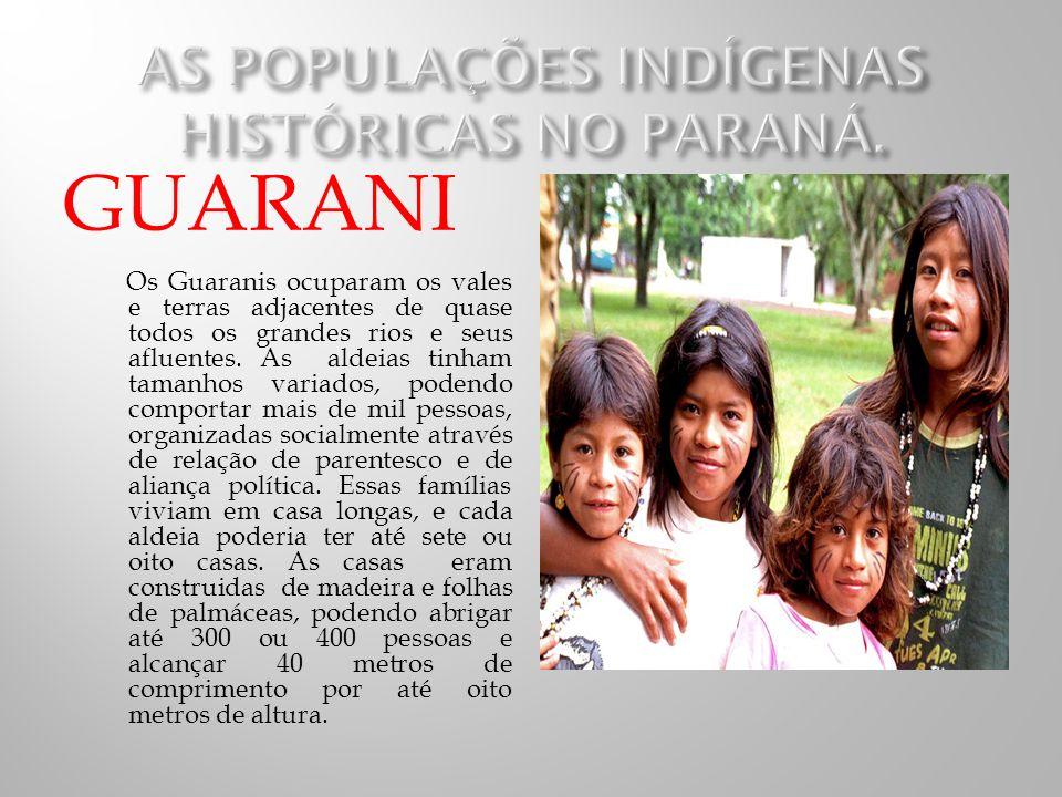 GUARANI Os Guaranis ocuparam os vales e terras adjacentes de quase todos os grandes rios e seus afluentes.