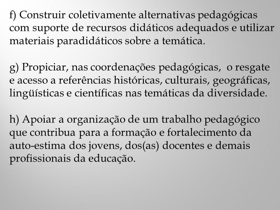 f) Construir coletivamente alternativas pedagógicas com suporte de recursos didáticos adequados e utilizar materiais paradidáticos sobre a temática.