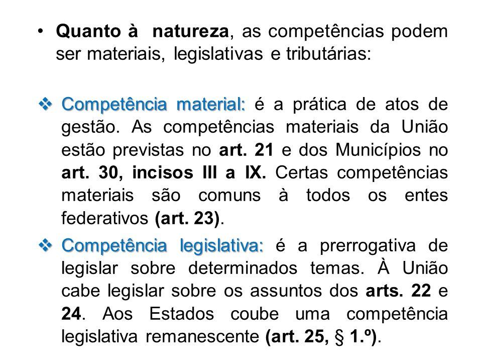 Quanto à natureza, as competências podem ser materiais, legislativas e tributárias: Competência material: Competência material: é a prática de atos de