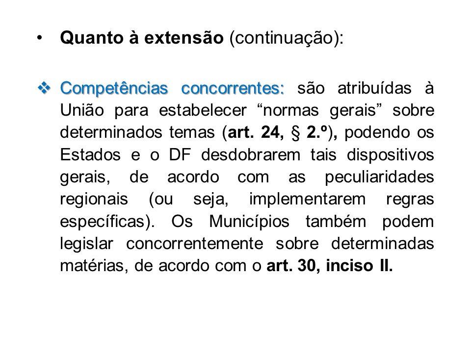 Quanto à extensão (continuação): Competências concorrentes: Competências concorrentes: são atribuídas à União para estabelecer normas gerais sobre det