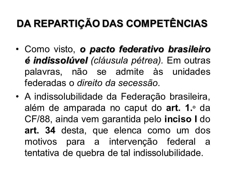 DA REPARTIÇÃO DAS COMPETÊNCIAS o pacto federativo brasileiro é indissolúvelComo visto, o pacto federativo brasileiro é indissolúvel (cláusula pétrea).