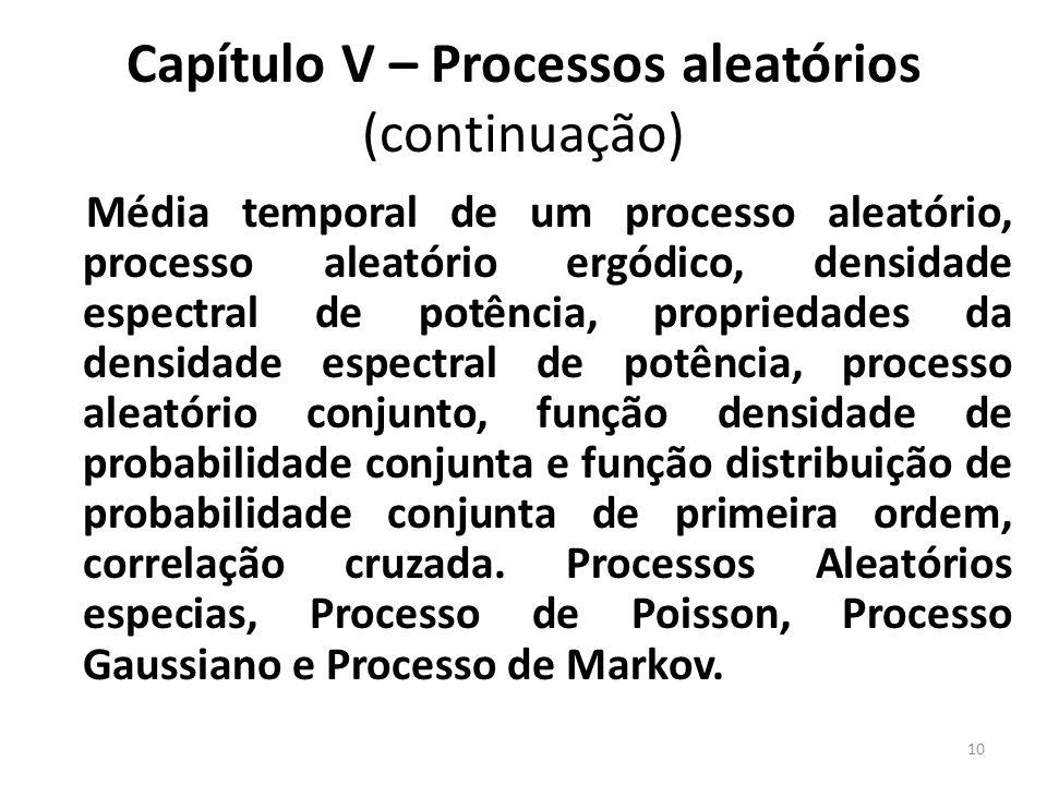 Capítulo V – Processos aleatórios (continuação) Média temporal de um processo aleatório, processo aleatório ergódico, densidade espectral de potência,