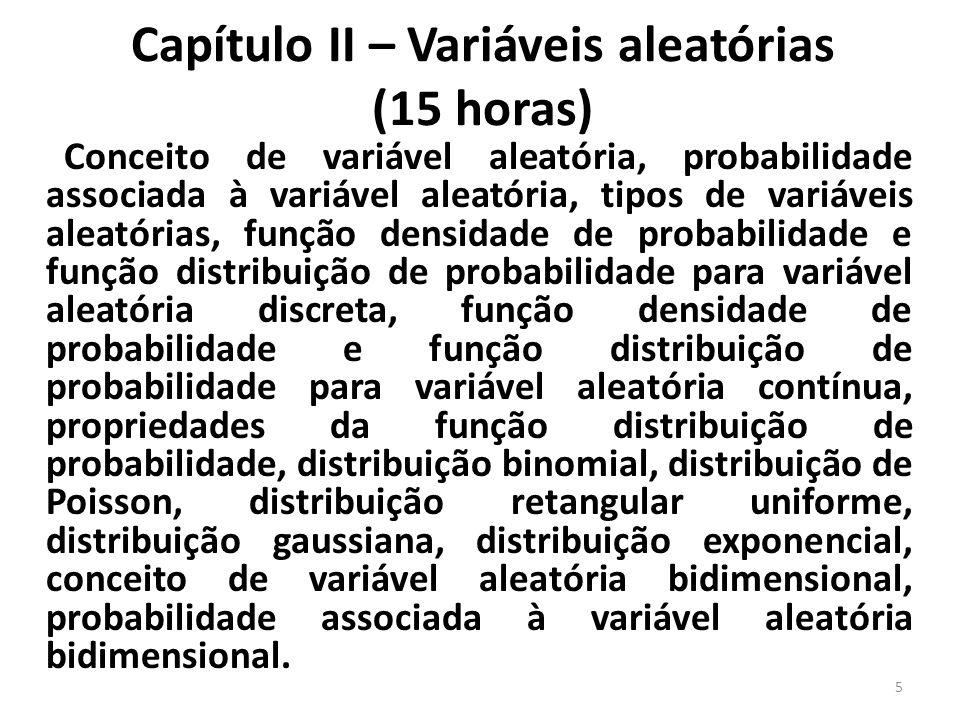 Capítulo II – Variáveis aleatórias (continuação) Tipos de variáveis aleatórias bidimensionais, função densidade de probabilidade conjunta e função distribuição de probabilidade conjunta para uma variável aleatória bidimensional, propriedades da função distribuição de probabilidade conjunta, função densidade de probabilidade marginal e função distribuição de probabilidade marginal, função densidade de probabilidade condicional e função distribuição de probabilidade condicional, variáveis aleatórias independentes.