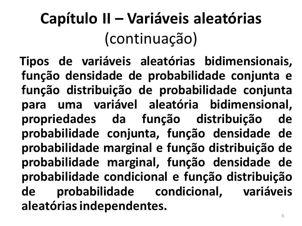 Capítulo III – Valores esperados (8 horas) Média de uma variável aleatória, momento de uma variável aleatória, momento central, propriedades do valor esperado, variância, propriedades da variância, desvio padrão, covariância, coeficiente de correlação, esperança condicional.