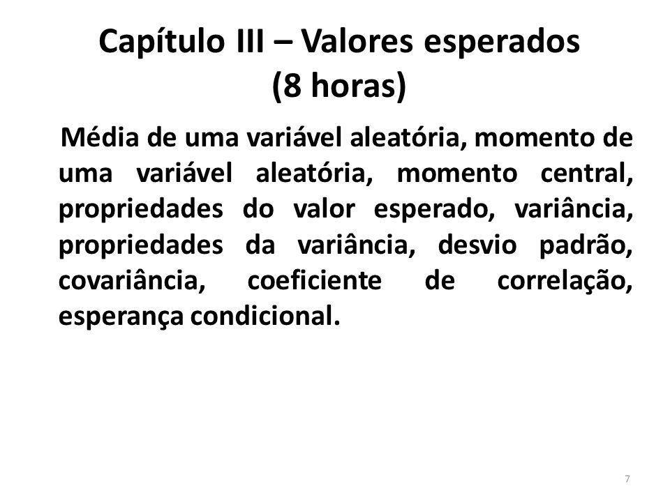 Capítulo III – Valores esperados (8 horas) Média de uma variável aleatória, momento de uma variável aleatória, momento central, propriedades do valor