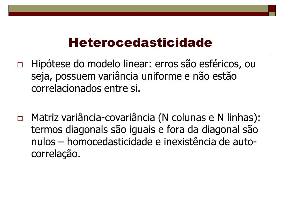 Violação das hipóteses Quando há heterocedasticidade, o termo de erro é concebido como sendo retirado de uma distribuição diferente para cada observação.