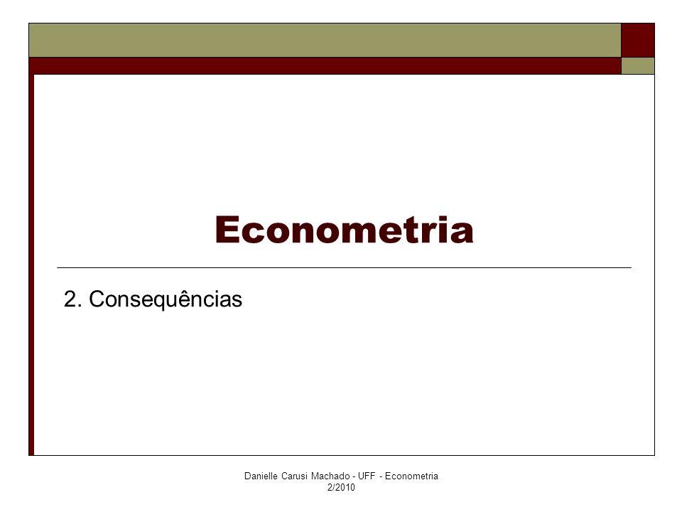 Consequências Exemplo: consumo é uma função do nível de renda.