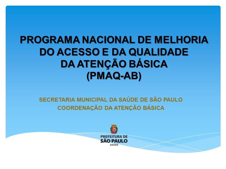 PROGRAMA NACIONAL DE MELHORIA DO ACESSO E DA QUALIDADE DA ATENÇÃO BÁSICA (PMAQ-AB) SECRETARIA MUNICIPAL DA SAÚDE DE SÃO PAULO COORDENAÇÃO DA ATENÇÃO BÁSICA