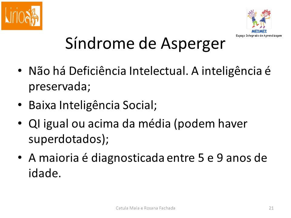 Autismo de Auto Funcionamento Presença de Deficiência Intelectual Leve; Baixa Inteligência Social; Menor comprometimento geral. Catula Maia e Rosana F