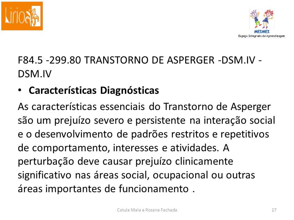 F84.5 SÍNDROME DE ASPERGER (CID 10) Transtorno de validade nosológica incerta, caracterizado por uma alteração qualitativa das interações sociais recí