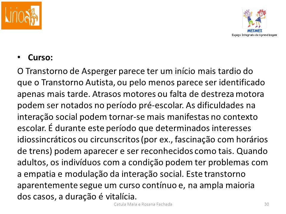 Curso: O Transtorno de Asperger parece ter um início mais tardio do que o Transtorno Autista, ou pelo menos parece ser identificado apenas mais tarde.