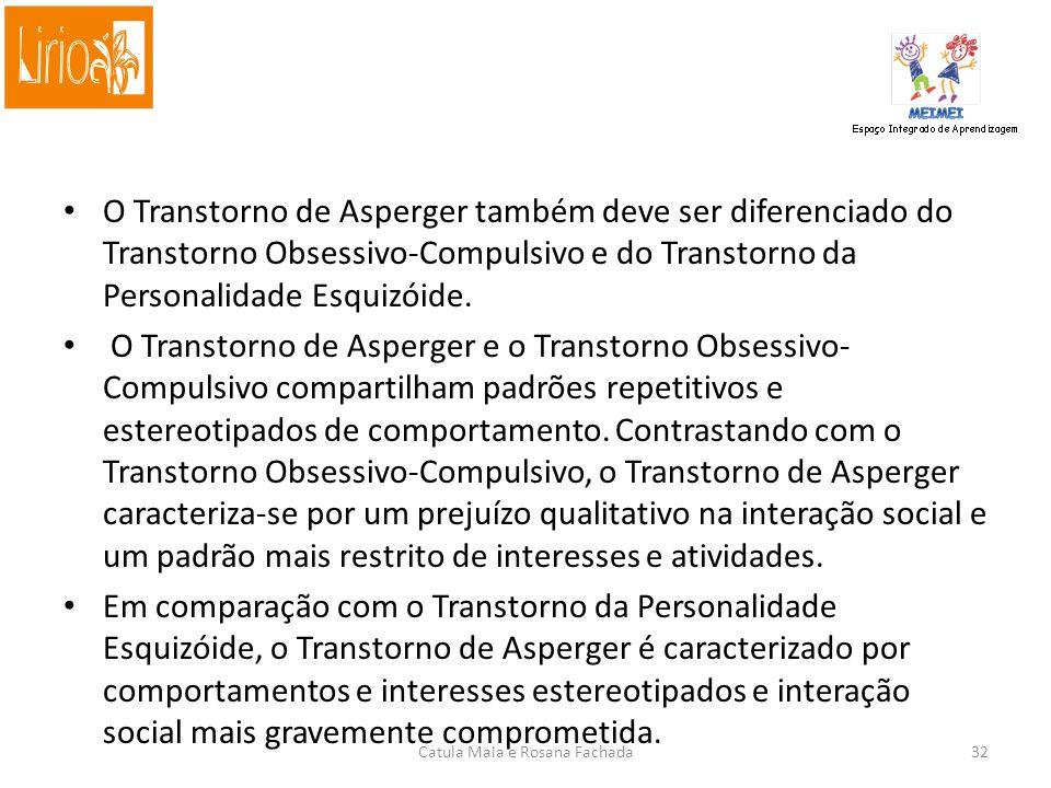 O Transtorno de Asperger também deve ser diferenciado do Transtorno Obsessivo-Compulsivo e do Transtorno da Personalidade Esquizóide.