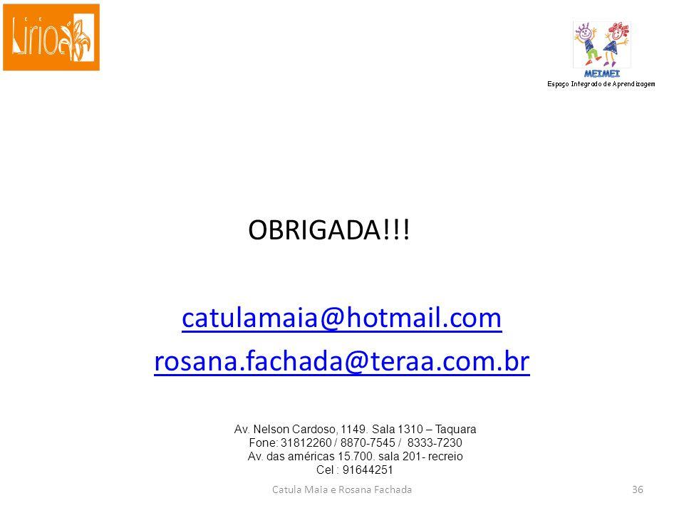 OBRIGADA!!.catulamaia@hotmail.com rosana.fachada@teraa.com.br Av.