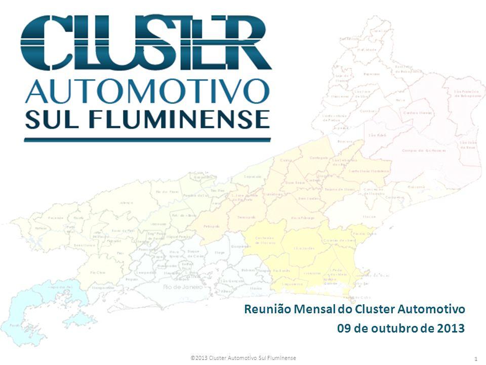 ©2013 Cluster Automotivo Sul Fluminense 1 Reunião Mensal do Cluster Automotivo 09 de outubro de 2013