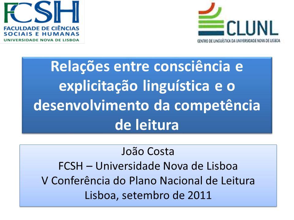 Relações entre consciência e explicitação linguística e o desenvolvimento da competência de leitura João Costa FCSH – Universidade Nova de Lisboa V Co