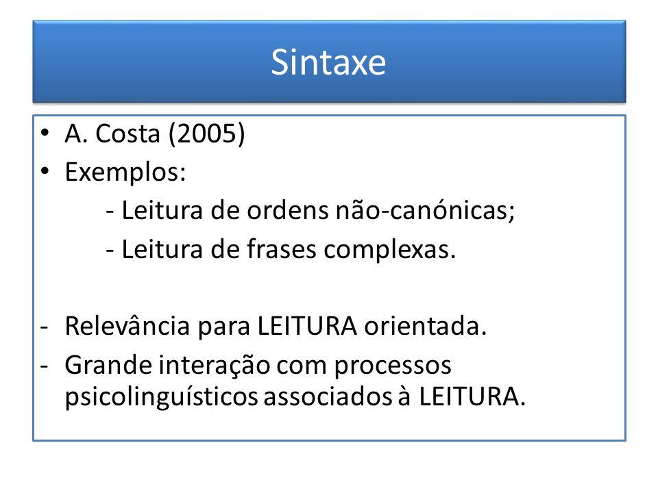 Sintaxe A. Costa (2005) Exemplos: - Leitura de ordens não-canónicas; - Leitura de frases complexas. -Relevância para LEITURA orientada. -Grande intera
