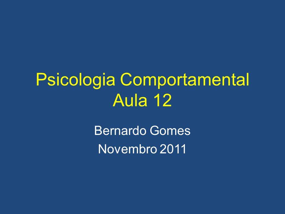 Psicologia Comportamental Aula 12 Bernardo Gomes Novembro 2011