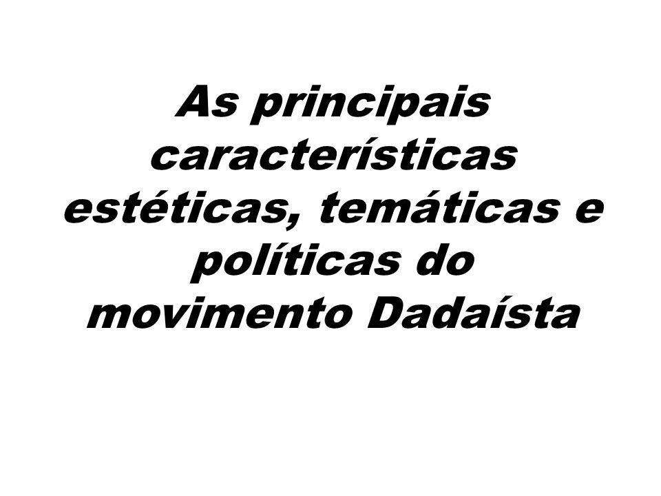 As principais características estéticas, temáticas e políticas do movimento Dadaísta