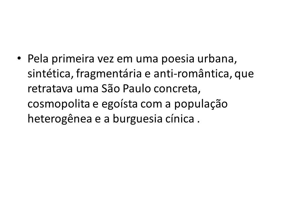 Pela primeira vez em uma poesia urbana, sintética, fragmentária e anti-romântica, que retratava uma São Paulo concreta, cosmopolita e egoísta com a po