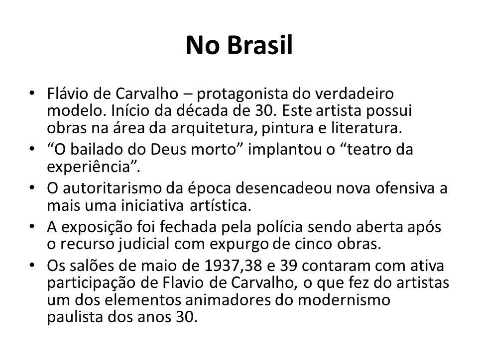 No Brasil Flávio de Carvalho – protagonista do verdadeiro modelo. Início da década de 30. Este artista possui obras na área da arquitetura, pintura e