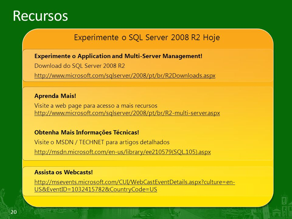 20 Recursos Experimente o SQL Server 2008 R2 Hoje Experimente o Application and Multi-Server Management.