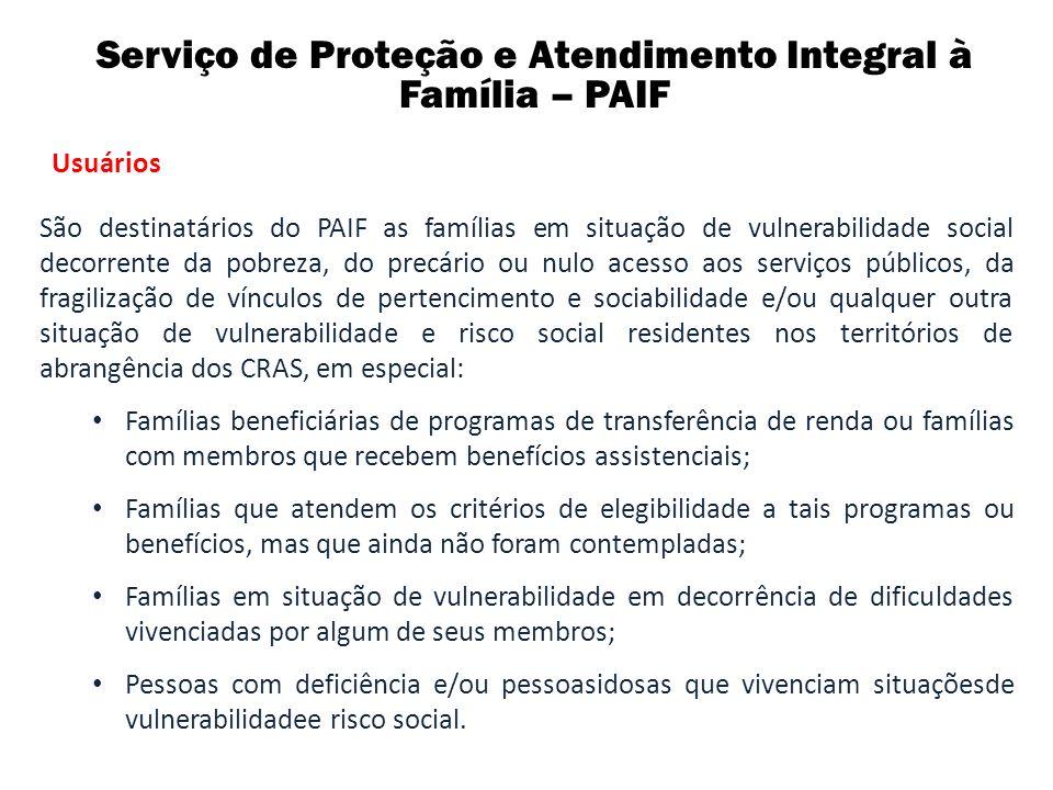 Serviço de Proteção e Atendimento Integral à Família – PAIF Usuários São destinatários do PAIF as famílias em situação de vulnerabilidade social decor