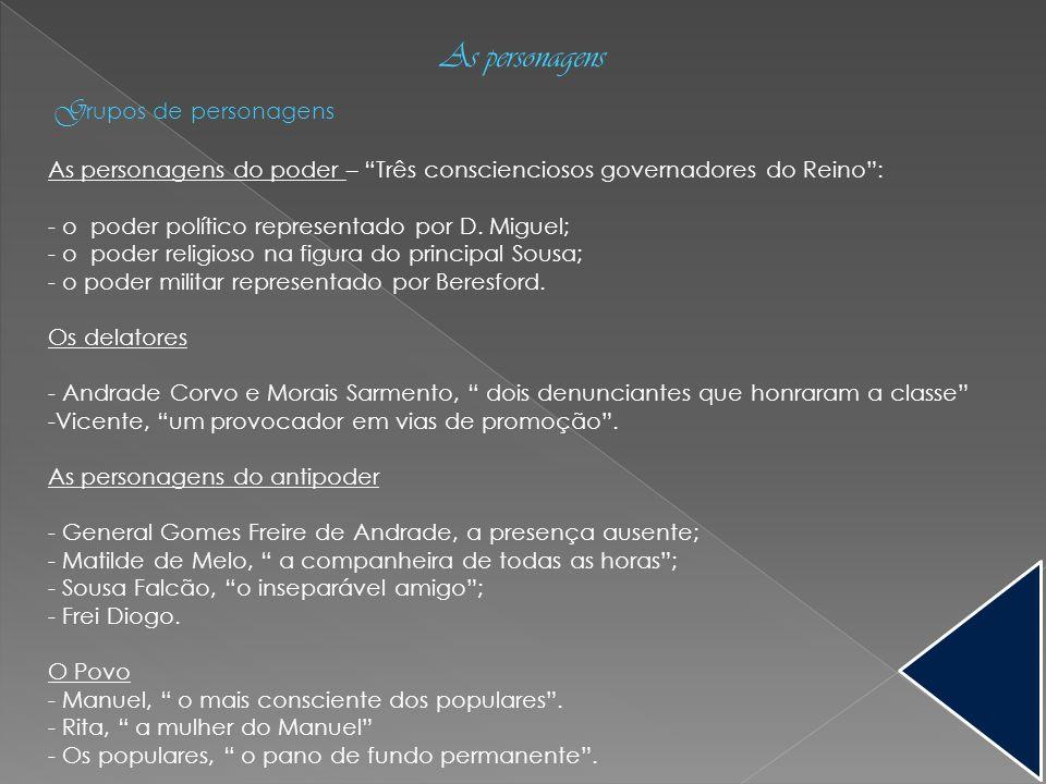 As personagens G rupos de personagens As personagens do poder – Três conscienciosos governadores do Reino: - o poder político representado por D. Migu