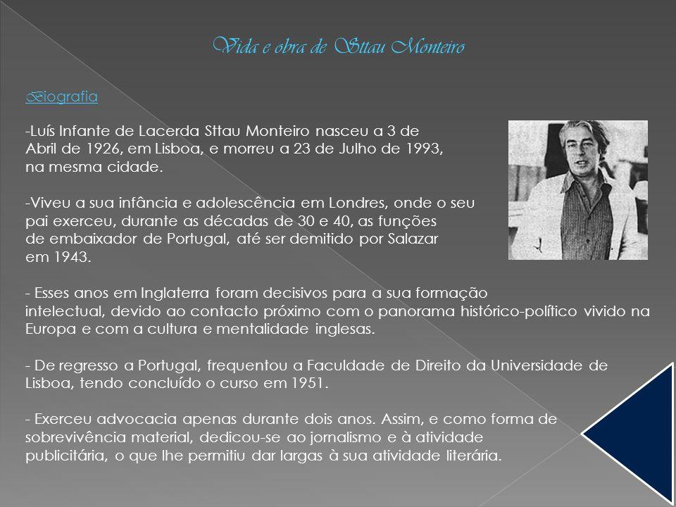 Vida e obra de Sttau Monteiro B iografia -Luís Infante de Lacerda Sttau Monteiro nasceu a 3 de Abril de 1926, em Lisboa, e morreu a 23 de Julho de 199